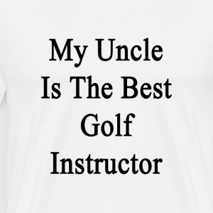 my_uncle_is_the_best_golf_instructor T-Shirts - Men's Premium T-Shirt