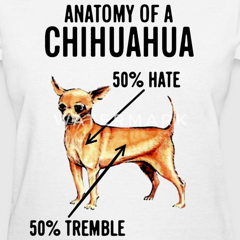 Anatomy of a Chihuahua 50% Hate 50% Tremble Shirt - Women's T-Shirt