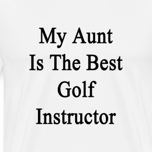 my_aunt_is_the_best_golf_instructor T-Shirts - Men's Premium T-Shirt