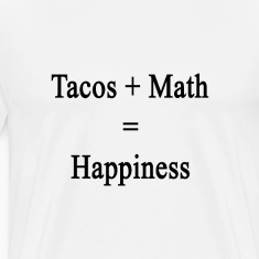 tacos_plus_math_equals_happiness T-Shirts