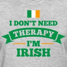 No Therapy I'm Irish Women's T-Shirts