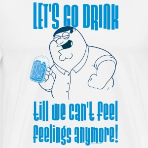 Family Guy Let's Go Drink til we can't feel feelin - Men's Premium T-Shirt
