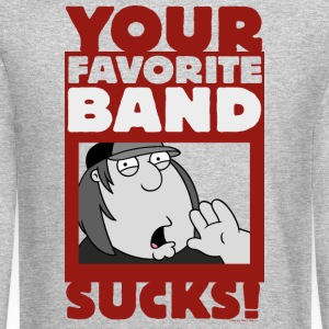 Family Guy Your Favorite Band Sucks - Crewneck Sweatshirt