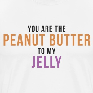 You're the Peanut Butter To My Jelly - Men's Premium T-Shirt