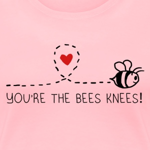 You're The Bee's Knees - Women's Premium T-Shirt