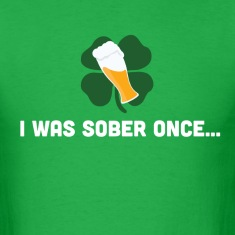I was sober once...