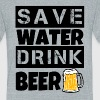 Save Water Drink Beer funny shirt - Unisex Tri-Blend T-Shirt by American Apparel