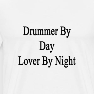 drummer_by_day_lover_by_night T-Shirts - Men's Premium T-Shirt