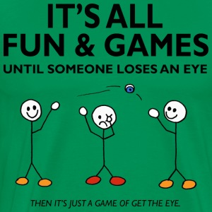 It's All Fun And Games Loses and Eye, Funny TShirt - Men's Premium T-Shirt