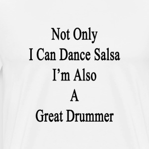 not_only_i_can_dance_salsa_im_also_a_gre T-Shirts - Men's Premium T-Shirt