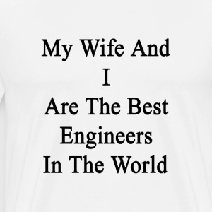 my_wife_and_i_are_the_best_engineers_in_ T-Shirts - Men's Premium T-Shirt