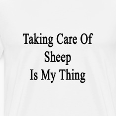 taking_care_of_sheep_is_my_thing T-Shirts