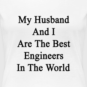 my_husband_and_i_are_the_best_engineers_ Women's T-Shirts - Women's Premium T-Shirt