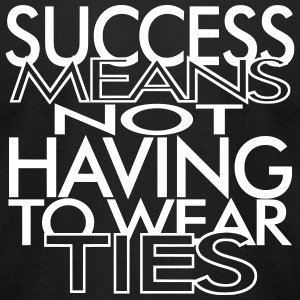 Success means not having to wear ties T-Shirts - Men's T-Shirt by American Apparel