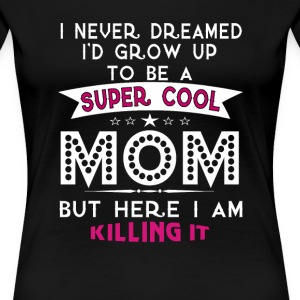 Super Cool MOM is Killing It! - Women's Premium T-Shirt