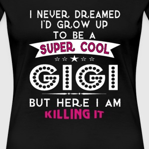 Super Cool GIGI is Killing It! - Women's Premium T-Shirt