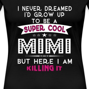 Super Cool MIMI is Killing It! - Women's Premium T-Shirt