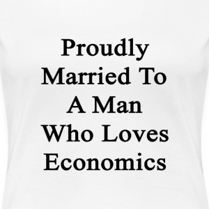 proudly_married_to_a_man_who_loves_econo Women's T-Shirts - Women's Premium T-Shirt