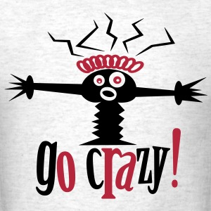 go crazy! - Men's T-Shirt