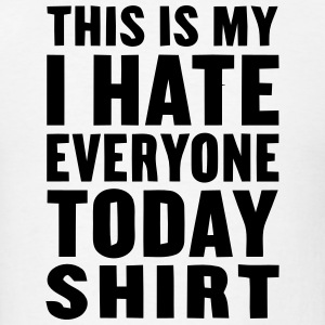 THIS IS MY I HATE EVERYONE TODAY SHIRT T-Shirts - Men's T-Shirt