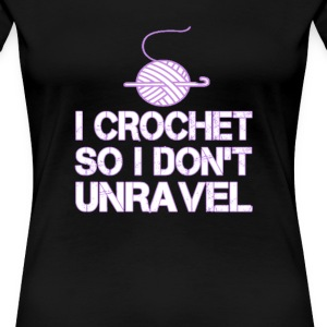 Crochet So I Don't Unravel - Women's Premium T-Shirt