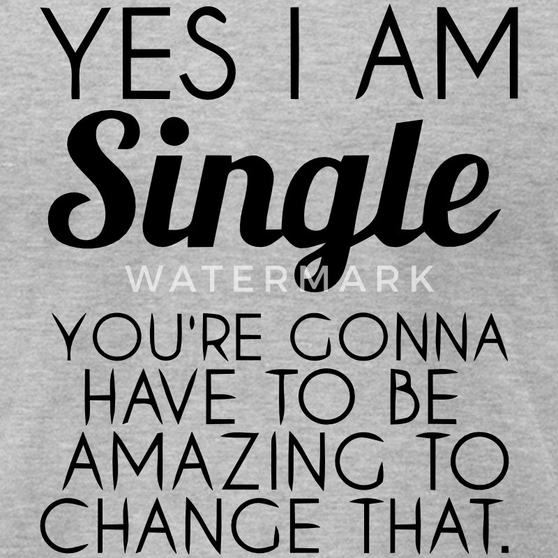 YES I'M SINGLE T-Shirts - Men's T-Shirt by American Apparel