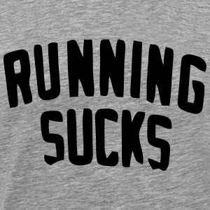 RUNNING SUCKS T-Shirts - Men's Premium T-Shirt