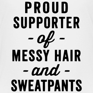 PROUD SUPPORTER OF MESSY HAIR AND SWEATPANTS Baby & Toddler Shirts - Toddler Premium T-Shirt