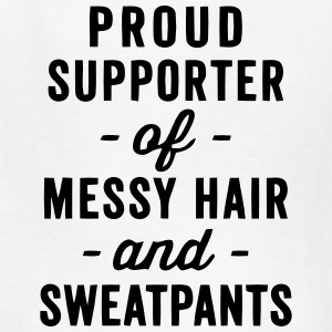 PROUD SUPPORTER OF MESSY HAIR AND SWEATPANTS Kids' Shirts - Kids' T-Shirt