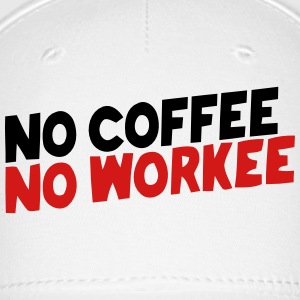 NO COFFEE NO WORKEE Caps - Baseball Cap