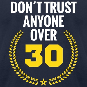 don´t trust anyone over 30 thirty birthday youth  T-Shirts - Men's T-Shirt by American Apparel