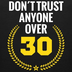 don´t trust anyone over 30 thirty birthday youth  Tank Tops - Men's Premium Tank
