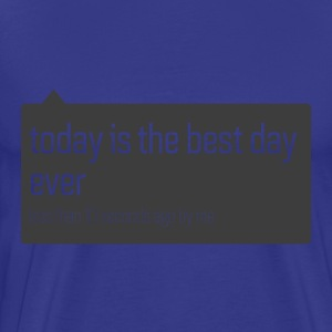 Today Best Day Ever Gray - Men's Premium T-Shirt