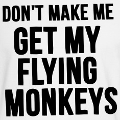 DON'T MAKE ME GET MY FLYING MONKEYS Long Sleeve Shirts