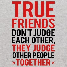 TRUE FRIENDS JUDGE OTHER PEOPLE TOGETHER Sweatshirts