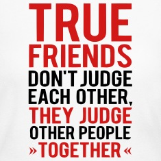 TRUE FRIENDS JUDGE OTHER PEOPLE TOGETHER Long Sleeve Shirts
