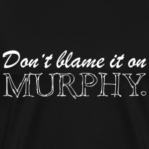 Don't blame it on Murphy white T-Shirts - Men's Premium T-Shirt