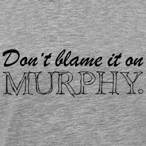 Don't blame it on Murphy T-Shirts - Men's Premium T-Shirt