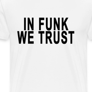 i_funk_we_trust_tshirts - Men's Premium T-Shirt