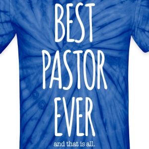 BEST PASTOR EVER, That Is All - Unisex Tie Dye T-Shirt