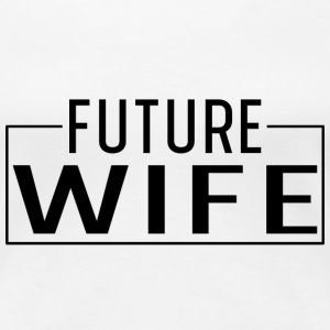 Future Wife - Women's Premium T-Shirt
