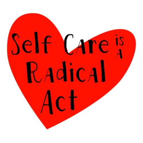 Self Care is Radical