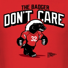 The Badger Don't Care Mascot Shirt