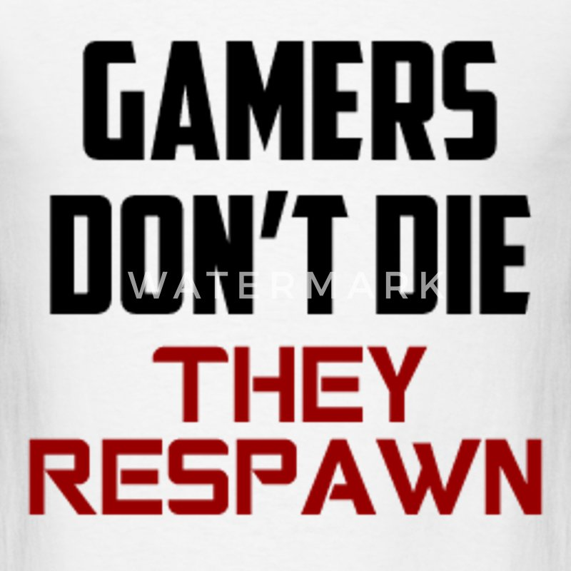 Gamers Don't Die They Respawn - Men's T-Shirt
