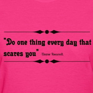 Women's  T-Shirt  Do One Thing Every Day  - Women's T-Shirt