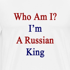 who_am_i_im_a_russian_king T-Shirts - Men's Premium T-Shirt
