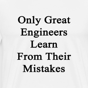 only_great_engineers_learn_from_their_mi T-Shirts - Men's Premium T-Shirt