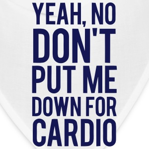 YEAH, NO DON'T PUT ME DOWN FOR CARDIO Caps - Bandana