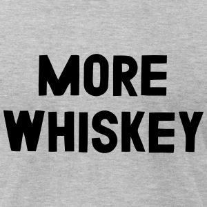 MORE WHISKEY T-Shirts - Men's T-Shirt by American Apparel