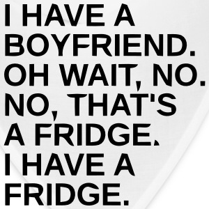 I HAVE A BOYFRIEND -OH WAIT, NO IT'S A FRIDGE Caps - Bandana